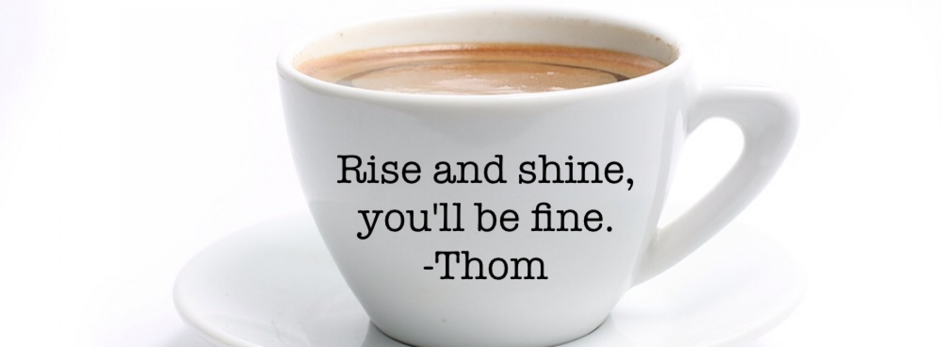 """Motivational Monday – """"Rise and shine, you'll be fine."""""""