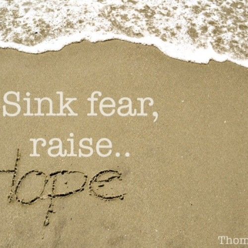 "Motivational Monday – ""Sink fear, raise hope."""