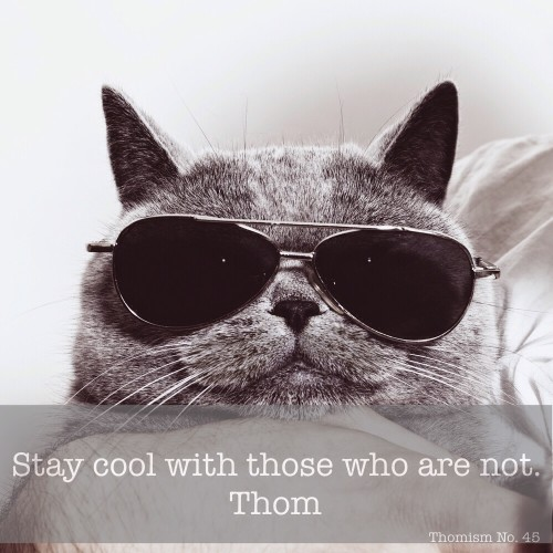 "Motivational Monday – ""Stay cool with those who are not."""