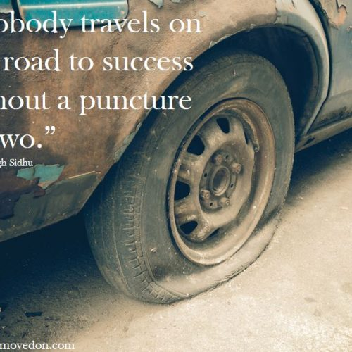 """Nobody travels on the road to success without a puncture or two."""